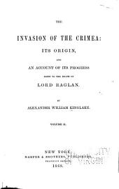 The Invasion of the Crimea: Its Origin, and an Account of Its Progress Down to the Death of Lord Raglan, Volume 2