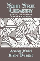 Solid State Chemistry: Synthesis, Structure, and Properties of Selected Oxides and Sulfides