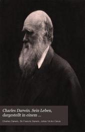 Charles Darwin. Sein Leben, dargestellt in einem autobiographischen Capitel und in einer ausgewählten Reihe seiner veröffentlichten Briefe