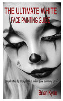 The Ultimate White Face Painting Guide PDF