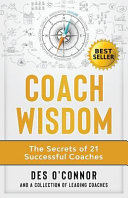 Coach Wisdom: The Secrets of 21 Successful Coaches