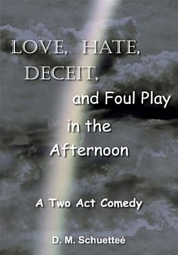 Love  Hate  Deceit  and Foul Play in the Afternoon PDF