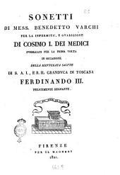 Sonetti di mess. Benedetto Varchi per la infermità, e guarigione di Cosimo 1. dei Medici, pubblicati per la prima volta in occasione della ricuperata salute di s.a.i., e r. il granduca di Toscana Ferdinando 3. felicemente regnante