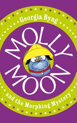 Molly Moon And The Morphing Mystery Molly Moon 5 Book PDF