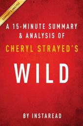 Wild by Cheryl Strayed - A 15-minute Summary & Analysis