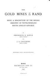 The Gold Mines of the Rand: Being a Description of the Mining Industry of Witwatersrand, South African Republic