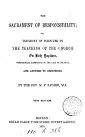 The Sacrament of Responsibility, Or, Testimony of Scripture to the Teaching of the Church on Holy Baptism: With Special Reference to the Case of Infants and Answers to Objections