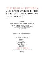 The Hero of Esthonia: And Other Studies in the Romantic Literature of that Country, Volume 2