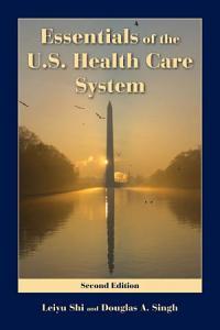 Essentials of the U S  Health Care System Book