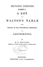 Dictation Exercises: A key to Walton's table for practice in the fundamental operations of arithmetic, Part 1