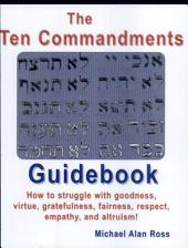 The Ten Commandments Guidebook: How to Struggle with Goodness, Virtue, Gratefulness, Fairness, Respect, Empathy, and Altruism!