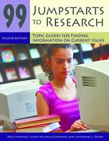99 Jumpstarts to Research  Topic Guides for Finding Information on Current Issues  2nd Edition PDF