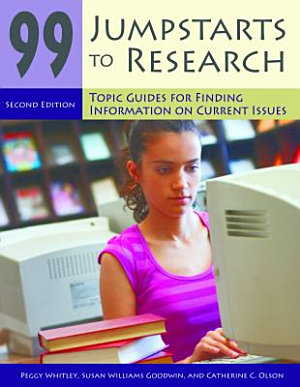 99 Jumpstarts to Research  Topic Guides for Finding Information on Current Issues  2nd Edition
