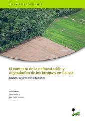 El contexto de la deforestación y degradación de los bosques en Bolivia: Causas, actores e instituciones