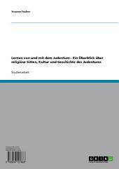 Lernen von und mit dem Judentum - Ein Überblick über religiöse Sitten, Kultur und Geschichte des Judentums