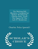 The Notting Hill Mystery, Compiled [Or Rather Written] by Charles Felix, from the Papers of the Late R. Henderson - Scholar's Choice Edition