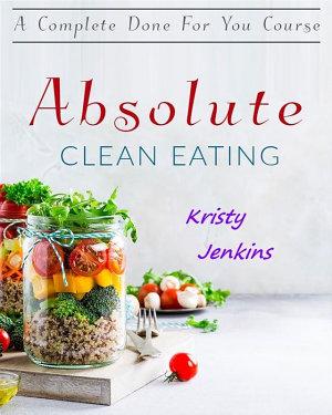 Absolute Clean Eating