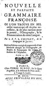 Nouvelle et parfaite grammaire françoise: où l'on trouve en bel ordre tout ce qui est de plus nécessaire et de plus curieux pour la pureté, l'ortographe & la prononciation de cette langue