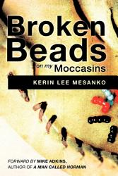 Broken Beads On My Moccasins Book PDF
