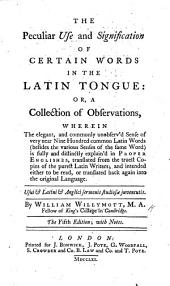 The peculiar use and signification of certain words in the Latin tongue. The second edition: with notes