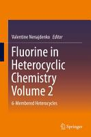 Fluorine in Heterocyclic Chemistry Volume 2 PDF