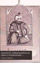 Journal d'A. Galland pendant son séjour à Constantinople, 1672-1673, publ. et annoté par C. Schefer