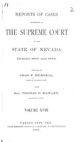 Reports of Cases Determined in the Supreme Court of the State of Nevada: Reported by Judges of the Court During the Year ..., Volume 18