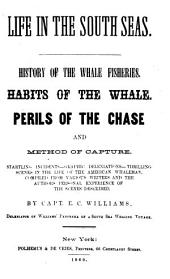 Life in the South Seas: History of the Whale Fisheries, Habits of the Whale, Perils of the Chase and Method of Capture : Startling Incidents, Graphic Deleniations [sic], Thrilling Scenes in the Life of the American Whaleman