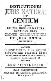 Institutiones juris naturae et gentium: in quibus ex ipsa hominis natura continuo nexu omnes obligationes et jura omnia deducuntur
