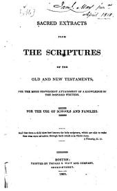 Sacred extracts from the scriptures: of the Old and New Testaments, for the more convenient attainment of a knowledge of the inspired writers
