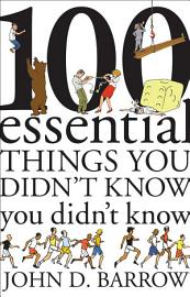 100 Essential Things You Didn T Know You Didn T Know