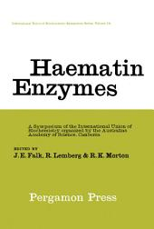 Haematin Enzymes: A Symposium of the International Union of Biochemistry Organized by the Australian Academy of Science Canberra