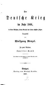 Der Deutsche Krieg im Jahr 1866, in seinen Ursachen, seinem Verlauf und seinen nächsten Folgen: In 2 Bänden