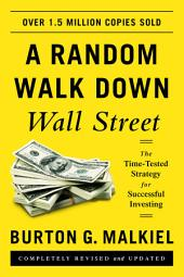 A Random Walk Down Wall Street: The Time-Tested Strategy for Successful Investing (Eleventh Edition): Edition 11