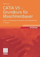 CATIA V5 - Grundkurs für Maschinenbauer: Bauteil- und Baugruppenkonstruktion, Zeichnungsableitung, Ausgabe 4