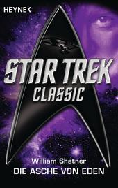 Star Trek - Classic: Die Asche von Eden: Roman