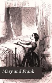 Mary and Frank; or, A mother's influence, by the author of 'Blind Nelly'.