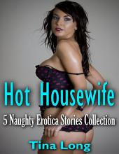 Hot Housewife: 5 Naughty Erotica Stories Collection