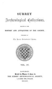 Surrey Archaeological Collections: Relating to the History and Antiquities of the County, Volume 4
