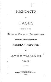 Reports of Cases Decided by the Supreme Court of Pennsylvania which Have Been Omitted from the Regular Reports [1853-1885]: Volume 3