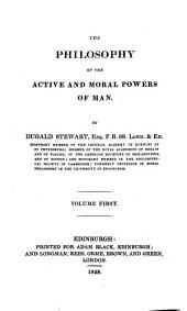 The Philosophy of the Active and Moral Powers of Man: Volume 1