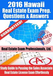 2016 Hawaii Real Estate Exam Prep Questions and Answers: Study Guide to Passing the Salesperson Real Estate License Exam Effortlessly