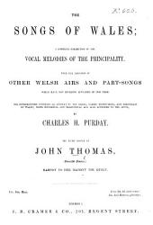 The Songs of Wales; a complete Collection of the Vocal Melodies of the Principality, with the addition of other Welsh Airs and Part-Songs ... The introduction contains an account of the Bards, Bardic Institutions, and Minstrelsy of Wales; notes historical and traditional are also appended to the Songs, by C. H. Purday. The Music edited by J. Thomas