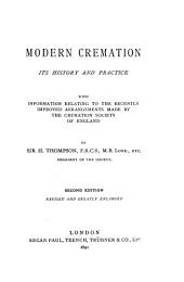 Modern Cremation; Its History and Practice: With Information Relating to the Recently Improved Arrangements Made by the Cremation Society of England