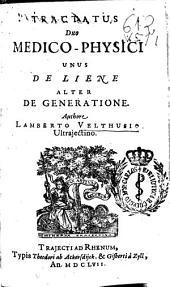 Tractatus duo medico-physici unus De liene alter De generatione