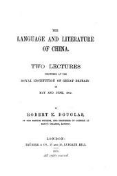 The Language and Literature of China: Two Lectures Delivered at the Royal Institution of Great Britain in May and June, 1875