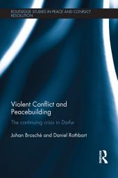 Violent Conflict and Peacebuilding: The Continuing Crisis in Darfur