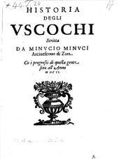 Historia Degli Vscochi ... Co i progressi di quella gente sino l'anno MDCII.