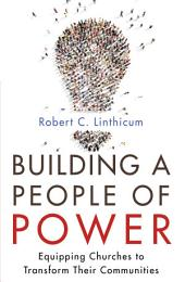 Building a People of Power: Equipping Churches to Transform Their Communities