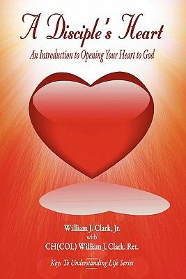 A Disciple s Heart  An Introduction to Opening Your Heart to God PDF